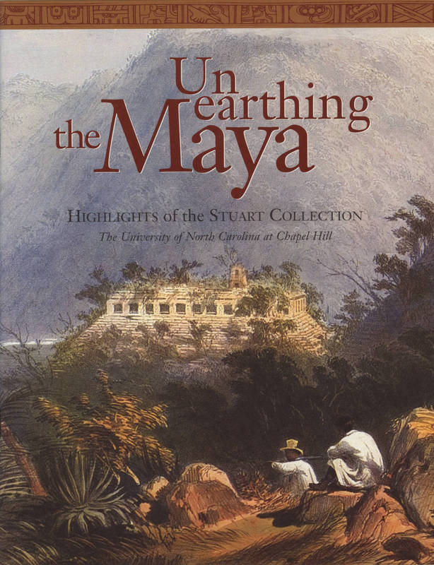 Cover of exhibit catalog, Unearthing the Maya: Highlights of the Stuart Collection